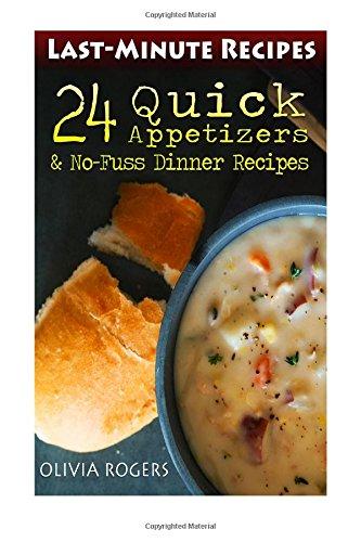 Last-Minute Recipes: 24 Quick Appetizers & No-Fuss Dinner Recipes