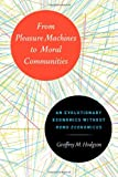 From Pleasure Machines to Moral Communities: An Evolutionary Economics without Homo economicus