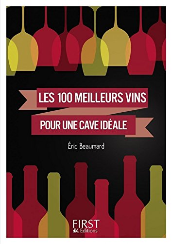 Petit Livre de - Les 100 meilleurs vins pour une cave idéale [ Little Book of the 100 Best Wines for your Wine Cellar ] (French Edition) by Eric BEAUMARD, Catherine GERBOD