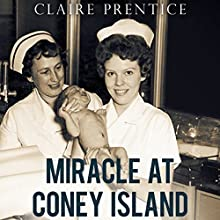 Miracle at Coney Island: How a Sideshow Doctor Saved Thousands of Babies and Transformed American Medicine Audiobook by Claire Prentice Narrated by Coleen Marlo