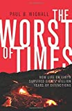 img - for The Worst of Times: How Life on Earth Survived Eighty Million Years of Extinctions by Paul B. Wignall (2015-09-29) book / textbook / text book