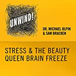 4: Stress & the Beauty Queen Brain Freeze | Michael Olpin,Sam Bracken