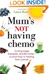 Mum's Not Having Chemo: Cutting-edge...