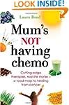Mum's Not Having Chemo: Cutting-edge...