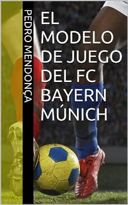El Modelo de Juego del FC Bayern Múnich (Spanish Edition)