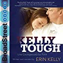 Kelly Tough: Live Courageously by Faith Audiobook by Erin Kelly Narrated by Erin Kelly