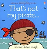 Fiona Watt That's Not My Pirate (Touchy-Feely Board Books)