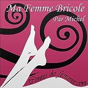 Ma femme bricole (Contes de Femmes) |  Michel