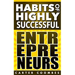 Entrepreneur: Habits of Highly Successful Entrepreneurs From Management To Finance (Habits Of Highly Effective, Entrpreneur, Entrepreneurship, Passive ... A Business, Habit Stacking, Elite Habits)