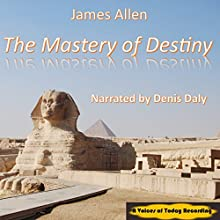 The Mastery of Destiny (       UNABRIDGED) by James Allen Narrated by Denis Daly