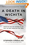 A Death in Wichita: Abortion Doctor George Tiller and the New American Civil War
