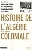 echange, troc Abderrahmane Bouchène, Jean-Pierre Peyroulou, Ouanassa Siari Tengour, Sylvie Thénault, Collectif - Histoire de l'Algérie à la période coloniale 1830-1962