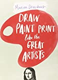 Draw, Paint and Print Like the Great Artists: Marion Deuchars' Book of Great Artists