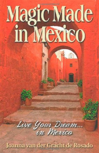 Magic Made in Mexico: Live Your Dream...in Mexico: Joanna van der Gracht de Rosado: 9780981663722: Amazon.com: Books
