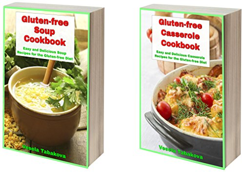Delicious Gluten-free Cookbook Bundle: Quick and Easy Soup and Casserole Recipes the Whole Family Will Love! (Quick and Easy Gluten-free Recipes 7) by Vesela Tabakova