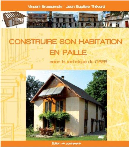 Construire son habitation en paille selon la technique du GREB de Vincent Brossamain et  Jean-Baptiste Thévard Edition A Contrevent