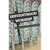 Servanthood as Worship: The Privilege of Life in a Local Church ~ Nate Palmer