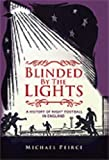 Michael Peirce Blinded by the Lights: A History of Night Football in England