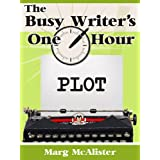The Busy Writer's One Hour Plot ~ Marg McAlister