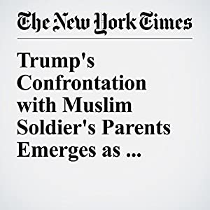 Trump's Confrontation with Muslim Soldier's Parents Emerges as Unexpected Flash Point