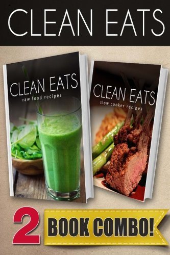 Raw Food Recipes and Slow Cooker Recipes: 2 Book Combo (Clean Eats ) by Samantha Evans