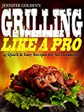 Grilling: 45 Quick and Easy Recipes for Grilling Like a Pro!
