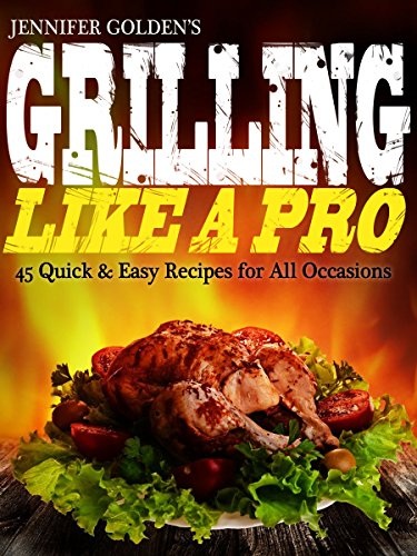Free Kindle Book : Grilling: 45 Quick and Easy Recipes for Grilling Like a Pro!