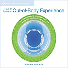 How to Have an Out of Body Experience: Transcend the Limits of Physical Form and Accelerate Your Spritual Evolution | Livre audio Auteur(s) : William Buhlman Narrateur(s) : William Buhlman