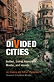 Divided Cities: Belfast, Beirut,Jerusalem, Mostar, and Nicosia (City in the Twenty-first Century)