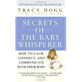 Secrets of the Baby Whisperer: How to Calm, Connect, and Communicate with Your Baby ~ Melinda Blau
