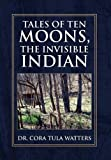 img - for Tales of Ten Moons, the Invisible Indian book / textbook / text book