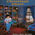 Christina's Ghost (       UNABRIDGED) by Betty Ren Wright Narrated by Carol Jordan Stewart