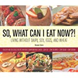 So, What Can I Eat Now?!: Living Without Dairy, Soy, Eggs, and Wheat ~ Rhonda Peters