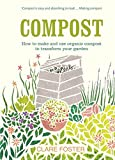 Clare Foster Compost: How to make and use organic compost to transform your garden