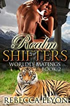 Shapeshifter Tiger Romance: Paranormal Romance: Realm Shifters: Worldly Matings (police Science Fiction Short Story) (new Adult Contemporary College Romance)