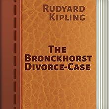 The Bronckhorst Divorce Case (       UNABRIDGED) by Rudyard Kipling Narrated by Anastasia Bertollo