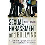 Sexual Harassment and Bullying: A Guide to Keeping Kids Safe and Holding Schools Accountable ~ Susan Strauss