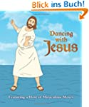 Dancing with Jesus: Featuring a Host...