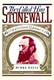 img - for They Called Him Stonewall: A Life of Lt. General T. J. Jackson, CSA book / textbook / text book