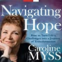 Navigating Hope: How to Turn Life's Challenges into a Journey of Transformation (       UNABRIDGED) by Caroline Myss Narrated by Caroline Myss