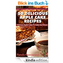 50 Delicious Apple Cake Recipes - Delicious Apple Cakes To Make And Share (The Ultimate Apple Desserts Cookbook - The Delicious Apple Desserts and Apple Recipes Collection 3) (English Edition)