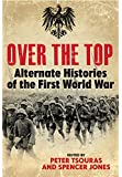 Over the Top: Alternate Histories of the First World War