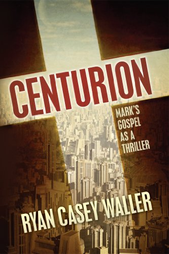 Centurion: Mark's Gospel As A Thriller by Ryan Casey Waller ebook deal