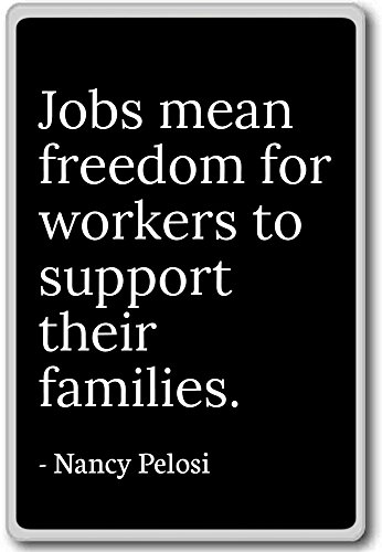jobs-mean-freedom-for-workers-to-support-their-nancy-pelosi-quotes-fridge-magnet-black-magnete-frigo