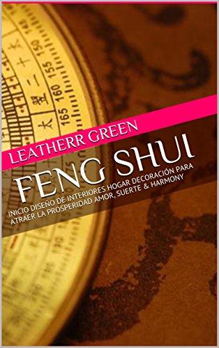 FENG SHUI : INICIO DISEÑO DE INTERIORES HOGAR DECORACIÓN PARA ATRAER LA PROSPERIDAD AMOR, SUERTE & HARMONY