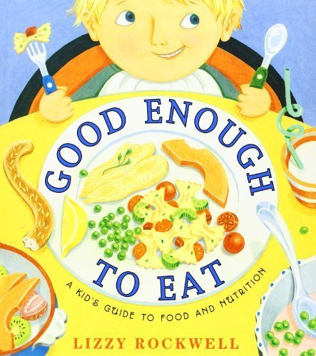 Good Enough To Eat: A Kid'S Guide To Food And Nutrition By Rockwell, Lizzy (2009) Paperback