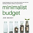 Minimalist Budget: Simple Strategies on How to Save More, Spend Less, and Curb Spending Temptation (Without Living on Ramen) Hörbuch von Zoe McKey Gesprochen von: Brie Anna Faye