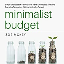 Minimalist Budget: Simple Strategies on How to Save More, Spend Less, and Curb Spending Temptation (Without Living on Ramen) Audiobook by Zoe McKey Narrated by Brie Anna Faye