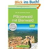Wanderführer Pfälzer Wald mit Bienwald: Die 40 schönsten Touren zum Wandern rund um Bad Dürkheim, Neustadt an ...