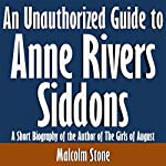 An Unauthorized Guide to Anne Rivers Siddons: A Short Biography of the Author of The Girls of August | Malcolm Stone